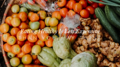 Surprise! Eating Healthy is Less Expensive Than You Think!
